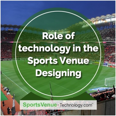 Role of Technology in the Sports Venue Designing